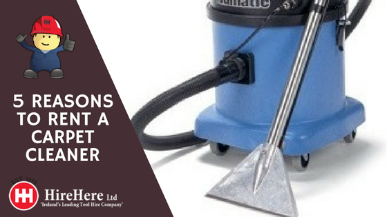 5 reasons to rent a carpet cleaner Hire Here Ltd Dublin