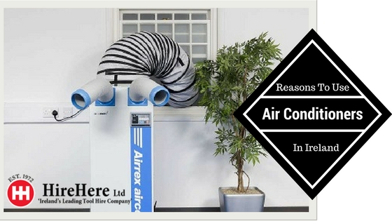 Reasons to use air conditioners in Ireland Hire Here ltd Dublin