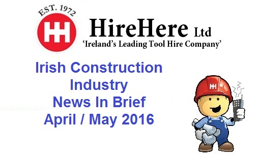 Hire Here Dublin Irish Construction News in Brief May 2016